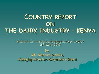 By,  MR. Machira Gichohi,  Managing Director, Kenya Dairy Board