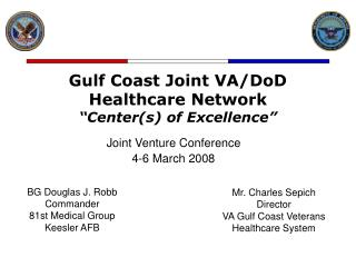 Gulf Coast Joint VA/DoD Healthcare Network �Center(s) of Excellence�