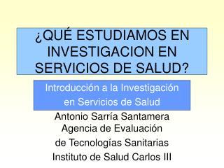 �QU� ESTUDIAMOS EN INVESTIGACION EN SERVICIOS DE SALUD?