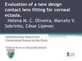 Evaluation of a new design contact lens fitting for corneal ectasia.   Helena M. C. Oliveira, Marcelo V. Sobrinho, C sar