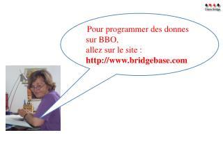 Pour programmer des donnes sur BBO,  allez sur le site : bridgebase