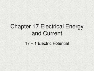 Chapter 17 Electrical Energy and Current