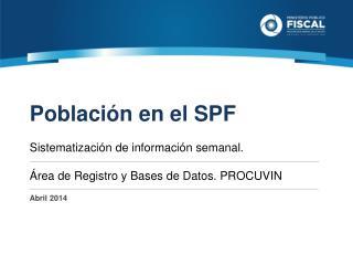 Población en el SPF Sistematización  de información semanal .