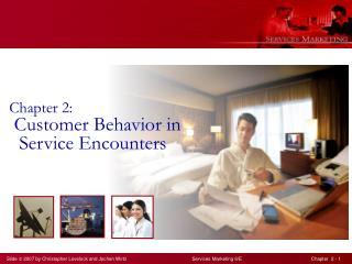 Chapter 2:  Customer Behavior in   Service Encounters