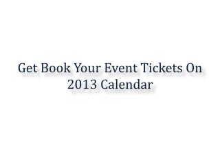 Get Book Your Event Tickets On 2013 Calendar
