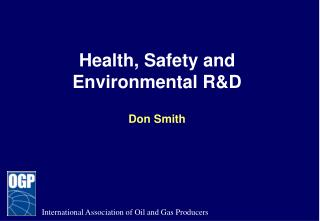Health, Safety and Environmental R&D Don Smith