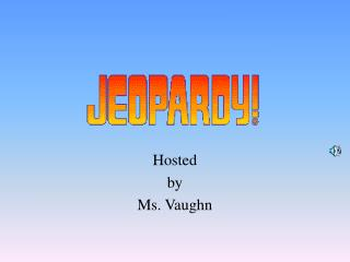 Hosted by Ms. Vaughn