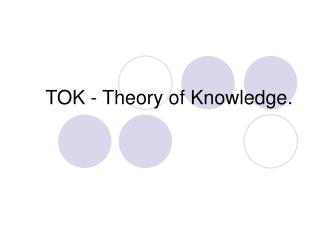 TOK - Theory of Knowledge.