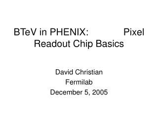 BTeV in PHENIX:             Pixel Readout Chip Basics