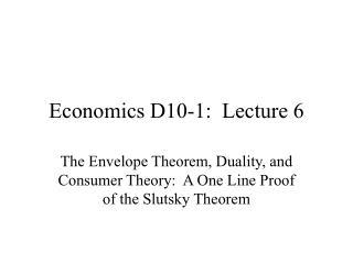Economics D10-1:  Lecture 6
