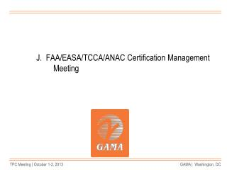 J.  FAA/EASA/TCCA/ANAC Certification Management Meeting