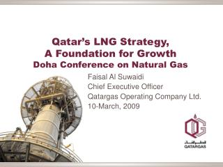 Qatar's LNG Strategy,  A Foundation for Growth  Doha Conference on Natural Gas