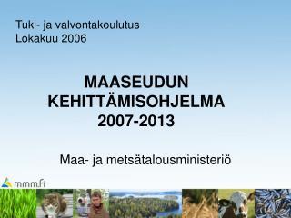 MAASEUDUN KEHITTÄMISOHJELMA 2007-2013