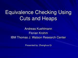 Equivalence Checking Using Cuts and Heaps