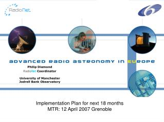 Philip Diamond Radio Net Coordinator University of Manchester  Jodrell Bank Observatory