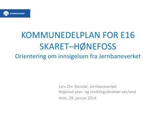 KOMMUNEDELPLAN FOR E16 SKARET–HØNEFOSS Orientering  om innsigelsen  fra Jernbaneverket