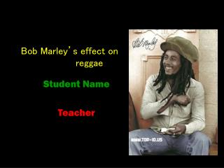 Bob Marley's effect on                         reggae