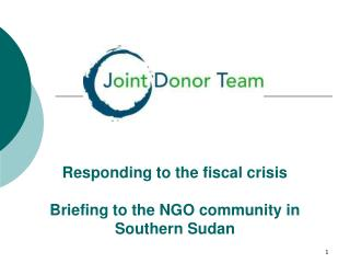 Responding to the fiscal crisis  Briefing to the NGO community in Southern Sudan