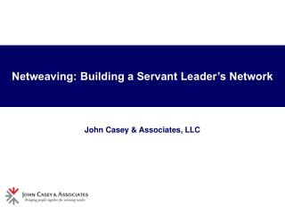 Netweaving: Building a Servant Leader's Network