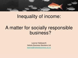 Inequality of income:  A matter for socially responsible business? Leanne Holdsworth