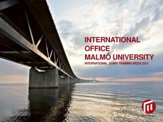 INTERNATIONal office Malmö  university International   staff training week  2013