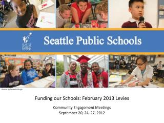 Funding our Schools: February 2013 Levies Community Engagement Meetings September 20, 24, 27, 2012