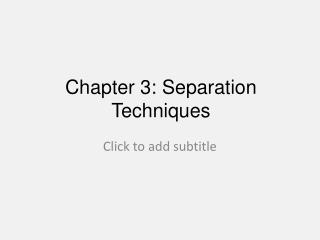 Chapter 3: Separation Techniques