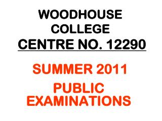 WOODHOUSE COLLEGE CENTRE NO. 12290 SUMMER 2011