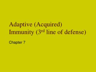 Adaptive (Acquired) Immunity (3 rd  line of defense)
