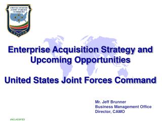 Enterprise Acquisition Strategy and Upcoming Opportunities United States Joint Forces Command