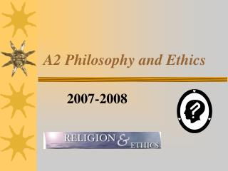 A2 Philosophy and Ethics