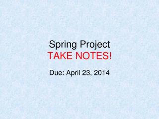 Spring Project TAKE NOTES!