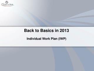 Back to Basics in 2013 Individual Work Plan (IWP)