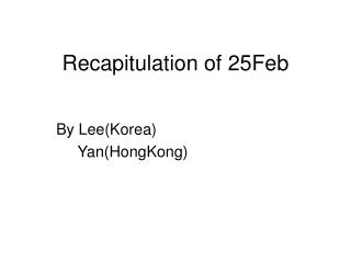 Recapitulation of 25Feb