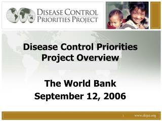 Disease Control Priorities Project Overview The World Bank September 12, 2006