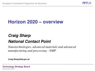 Horizon 2020 – overview Craig Sharp National Contact Point
