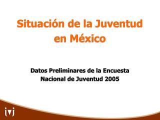 Situaci�n de la Juventud  en M�xico