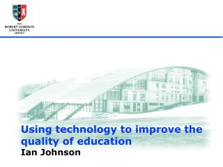 Using technology to improve the quality of education  Ian Johnson