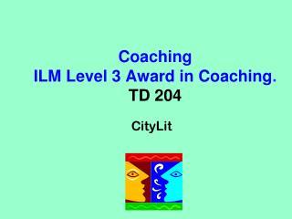 Coaching  ILM Level 3 Award in Coaching . TD 204
