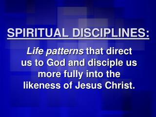 SPIRITUAL DISCIPLINES: