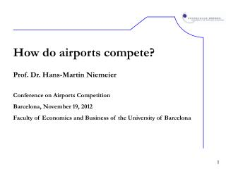 How do airports compete? Prof. Dr. Hans-Martin Niemeier Conference on Airports Competition