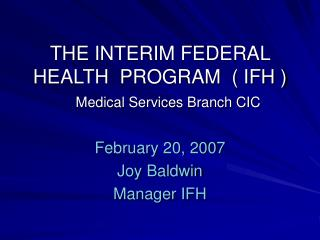 THE INTERIM FEDERAL             HEALTH  PROGRAM  ( IFH ) Medical Services Branch CIC