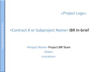 <Contract # or Subproject Name>  IBR In-brief