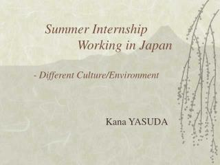 Summer Internship                  Working in Japan - Different Culture/Environment