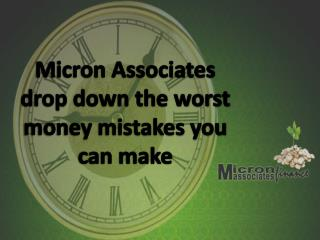 Micron Associates drop down the worst money mistakes you can