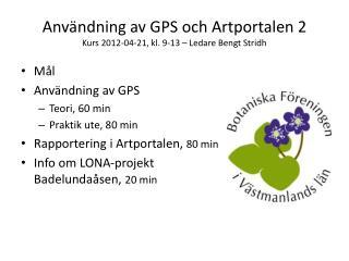 Användning av GPS och Artportalen 2 Kurs 2012-04-21, kl. 9-13 – Ledare Bengt Stridh