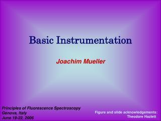 Basic Instrumentation Joachim Mueller