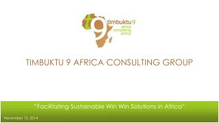 "TIMBUKTU 9 AFRICA CONSULTING GROUP ""Facilitating Sustainable Win Win Solutions in Africa"""
