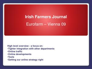 High level overview - a focus on: Tighter integration with other departments Online traffic