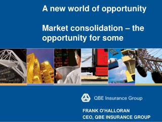 A new world of opportunity Market consolidation � the opportunity for some